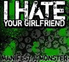 I HATE YOUR GIRLFRIEND Manifest A Monster album cover