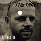 I THE TARGET To Collide album cover