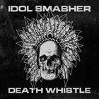 IDOL SMASHER Death Whistle album cover