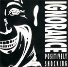 IGNORANCE Positively Shocking album cover