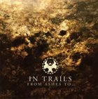 IN TRAILS From Ashes To... album cover