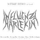INFLUENZA HARLEKIN Weisse Demo 12/2006 album cover