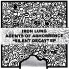 IRON LUNG Iron Lung Vs. Agents Of Abhorrence ‎– Silent Decay album cover
