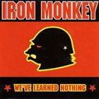 IRON MONKEY We've Learned Nothing album cover
