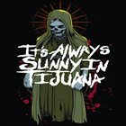IT'S ALWAYS SUNNY IN TIJUANA It's Always Sunny In Tijuana album cover