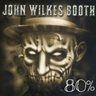 JOHN WILKES BOOTH 80%- Assorted Songs 2010-2015 album cover