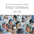 KING CRIMSON Condensed 21st Century Guide To King Crimson (1969-2003) album cover