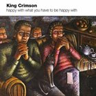 KING CRIMSON Happy With What You Have To Be Happy With album cover