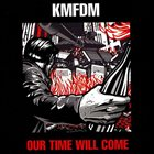 KMFDM Our Time Will Come album cover