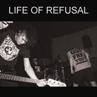 LIFE OF REFUSAL Life Of Refusal album cover