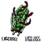 LIFE SET STRUGGLE I Accuse! / Life Set Struggle album cover