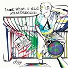 LOOK WHAT I DID Atlas Drugged album cover