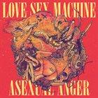 LOVE SEX MACHINE Asexual Anger album cover