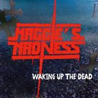 MAGGIE'S MADNESS Waking Up the Dead album cover
