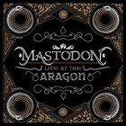 MASTODON — Live At The Aragon album cover