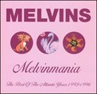 MELVINS Melvinmania: The Best Of The Atlantic Years 1993-1996 album cover