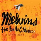 MELVINS The Bulls & The Bees + Electroretard album cover