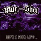 MUG-SHOT Have A Nice Life... album cover