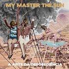 MY MASTER THE SUN A Arte da Desobediência album cover