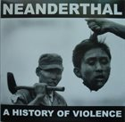 NEANDERTHAL (CA) A History Of Violence album cover