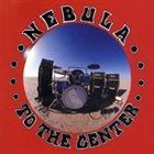 NEBULA To The Center album cover