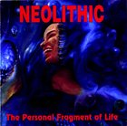 NEOLITHIC The Personal Fragment of Life album cover