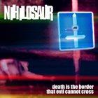 NIHILOSAUR Death Is The Border That Evil Cannot Cross album cover