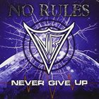 NO RULES Never Give Up album cover