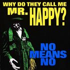 NOMEANSNO Why Do They Call Me Mr. Happy? Album Cover