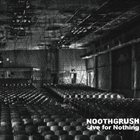 NOOTHGRUSH Live For Nothing album cover