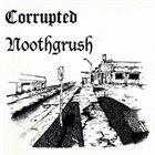 NOOTHGRUSH Noothgrush / Corrupted album cover