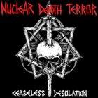 NUCLEAR DEATH TERROR Ceaseless Desolation album cover