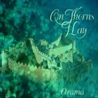 ON THORNS I LAY Orama album cover
