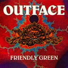 OUTFACE Friendly Green album cover