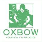 OXBOW Fuckfest / 12 Galaxies album cover