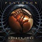 PANTHEON Broken Core album cover