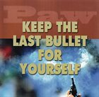 PAW Keep the Last Bullet For Yourself album cover