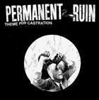PERMANENT RUIN Theme For Castration album cover