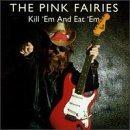 PINK FAIRIES Kill 'Em & Eat 'Em album cover
