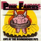PINK FAIRIES Live At The Roundhouse 1975 album cover
