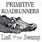 PRIMITIVE ROADRUNNERS Lost In The Swamp album cover