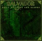 SALVADOR Built Of Trees And Sludge album cover