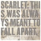 SCARLET This Was Always Meant To Fall Apart album cover