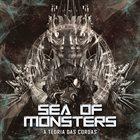 SEA OF MONSTERS A Teoria Das Cordas album cover