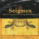 SEIGMEN Opera for the Crying Machinery album cover