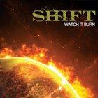 SHIFT Watch it Burn album cover
