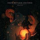 SHOW ME YOUR UNIVERSE Origins album cover