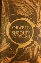 SHROUD OF DESPONDENCY Orwell / Shroud of Despondency album cover