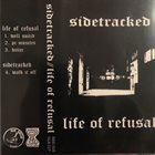 SIDETRACKED Sidetracked / Life Of Refusal album cover
