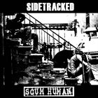 SIDETRACKED Sidetracked / Scum Human album cover